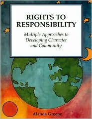 Rights to Responsibility: Multiple Approaches to Developing Character and Community