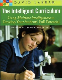 The Intelligent Curriculum: Using Multiple Intelligences to Develop Your Students' Full Potential