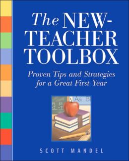 The New-Teacher Toolbox: Proven Tips and Strategies for a Great First Year
