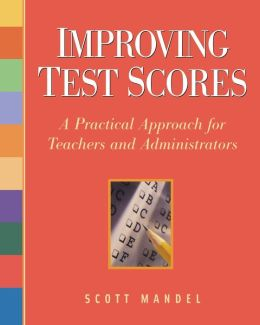 Improving Test Scores: A Practical Approach for Teachers and Administrators