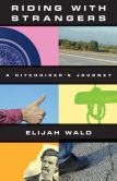 Book Cover Image. Title: Riding with Strangers:  A Hitchhiker's Journey, Author: Elijah Wald