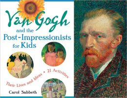 Van Gogh and the Post-Impressionists for Kids: Their Lives and Ideas with 21 Activities