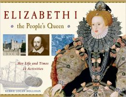 Elizabeth I, the People's Queen: Her Life and Times with 21 Activities