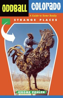 Oddball Colorado: A Guide to Some Really Strange Places