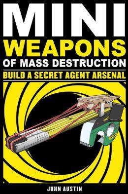 Mini Weapons of Mass Destruction 2: Build a Secret Agent Arsenal John Austin