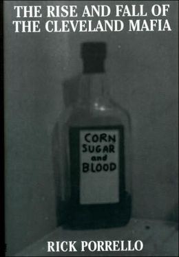 The Rise and Fall of the Cleveland Mafia: Corn Sugar and Blood