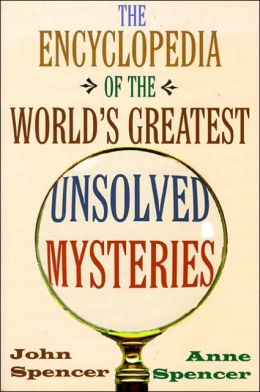 The Encyclopedia of the World's Greatest Unsolved Mysteries