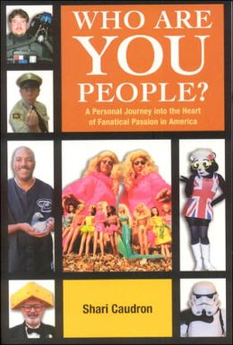 Who Are You People?: A Personal Journey into the Heart of Fanatical Passion in America