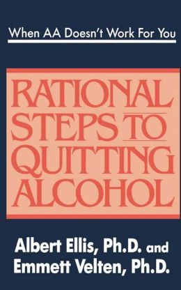 When AA Doesn't Work For You: Rational Steps to Quitting Alcohol