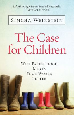 The Case for Children: Why Parenthood Makes Your World Better