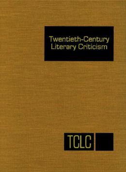 Twentieth Century Literary Criticism: Excerpts from Criticism of the Works of Novelists, Poets, Playwrights, Short Story Writers, & Other Creative Writers Who Died Between 1900 & 1999