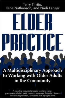 Elder Practice: A Multidisciplinary Approach to Working with Older Adults in the Community