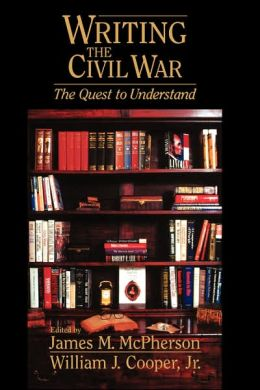 Writing the Civil War: The Quest to Understand