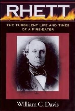 Rhett: The Turbulent Life and Times of a Fire-Eater