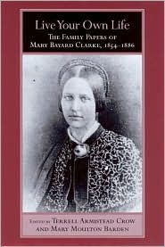 Live Your Own Life: The Family Papers of Mary Bayard Clarke, 1854-1886