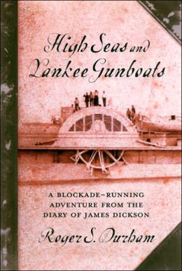 High Seas and Yankee Gunboats: A Blockade-Running Adventure from the Diary of James Dickson (Studies in Maritime History Series)