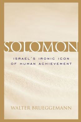 Solomon: Israel's Ironic Icon of Human Achievement