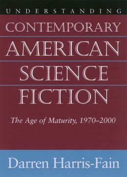 Understanding Contemporary American Science Fiction: The Age of Maturity, 1970-2000