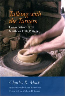 Talking with the Turners: Conversations with Southern Folk Potters