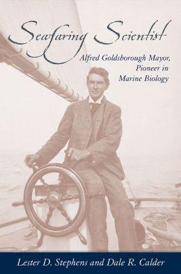 Seafaring Scientist: Alfred Goldsborough Mayor, Pioneer in Marine Biology
