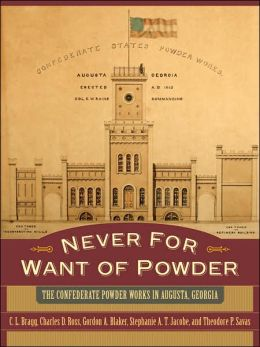 Never for Want of Powder: The Confederate Powder Works in Augusta, Georgia