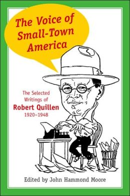 The Voice of Small-Town America: The Selected Writings of Robert Quillen, 1920-1948