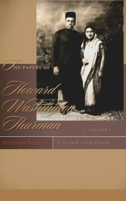 The Papers of Howard Washington Thurman: Volume I: My People Need Me, June 1918-March 1936