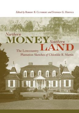 Northern Money, Southern Land: The Lowcountry Plantation Sketches of Chlotilde R. Martin
