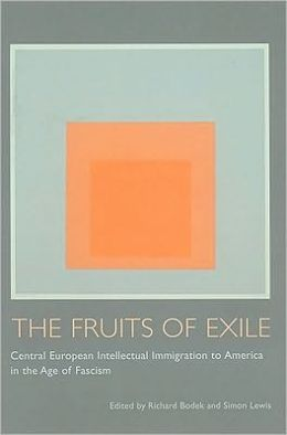 The Fruits of Exile: Central European Intellectual Immigration to America in the Age of Fascism
