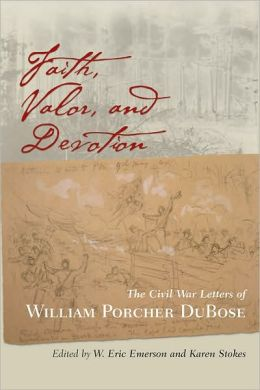 Faith, Valor, and Devotion: The Civil War Letters of William Porcher DuBose