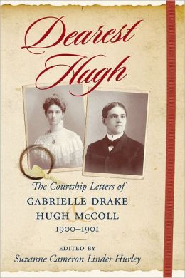 Dearest Hugh: The Courtship Letters of Gabrielle Drake and Hugh McColl, 1900-1901