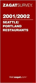 Zagat Survey: Seattle/Portland Restaurants 2001/2002