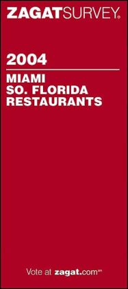 Zagat Miami and South Florida Restaurants Survey 2004 (Zagat Survey Series)