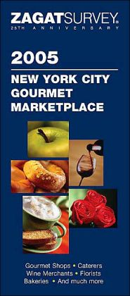 Zagat Survey 2005 New York City Gourmet Marketplace
