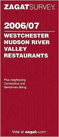 Zagat Westchester/Hudson River Valley Restaurants 2006-2007