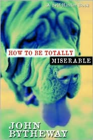 How to Be Totally Miserable