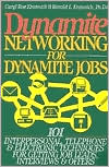 Dynamite Networking for Dynamite Jobs: 101 Interpersonal, Telephone, and Electronic Techniques for Getting Job Leads, Interviews and Offers