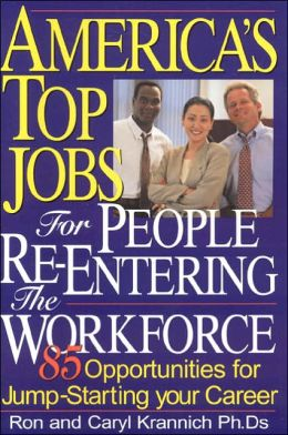 America's Top Jobs for People Re-Entering the Workforce: 85 Opportunities for Jump-Starting Your Career
