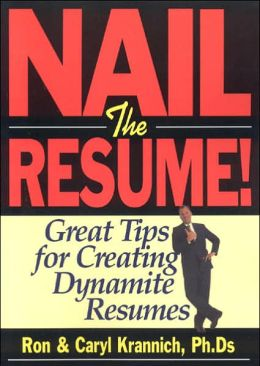 Nail the Resume!: Great Tips for Creating Dynamite Resumes