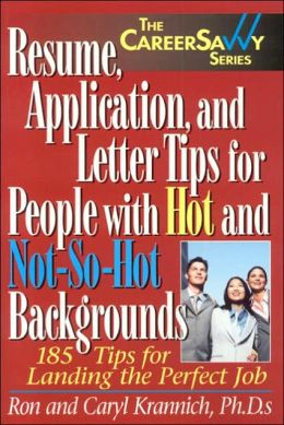 Resume, Application and Letter Tips for People with Hot and Not-So-Hot Backgrounds: 150 Tips for Landing the Perfect Job