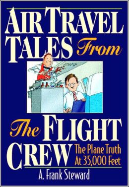 Air Travel Tales from the Flight Crew: The Plane Truth at 35,000 Feet