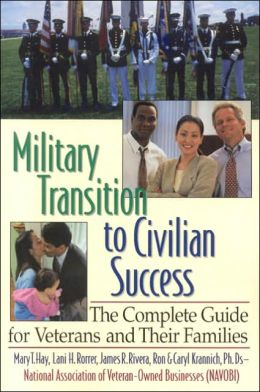 Military Transition to Civilian Success: The Complete Guide for Veterans and Their Families