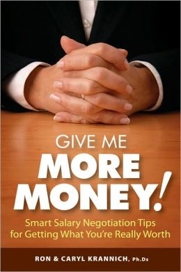 Give Me More Money!: Smart Salary Negotiation Tips for Getting Paid What You're Really Worth