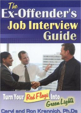 Ex-Offender's Job Interview Guide: Turn Your Red Flags into Green Lights
