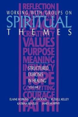 Working with Groups on Spiritual Themes: Structured Exercises in Healing