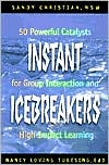 Instant Icebreakers: 50 Powerful Catalysts for Group Interaction and High-Impact Learning