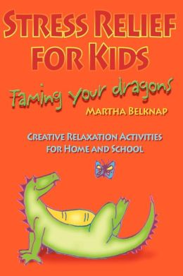 Stress Relief for Kids: Taming Your Dragons