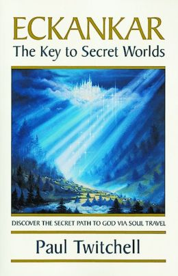 Eckankar-The Key to Secret Worlds: Discover The Secret Path to God Via Soul Travel