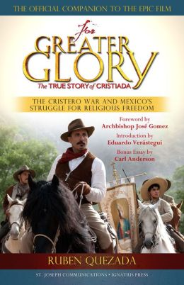 For Greater Glory: The True Story of Cristiada: The Cristero War and Mexico's Struggle for Religious Freedom