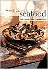 West Coast Seafood: The Complete Cookbook
